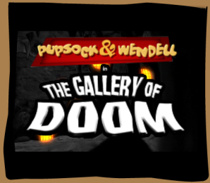 Pupsock & Wendell in The Gallery of Doom